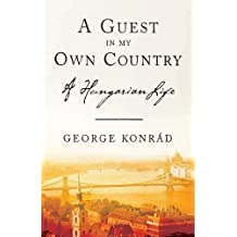 A Guest in My Own Country: A Hungarian Life by George Konrad (2007-04-17)
