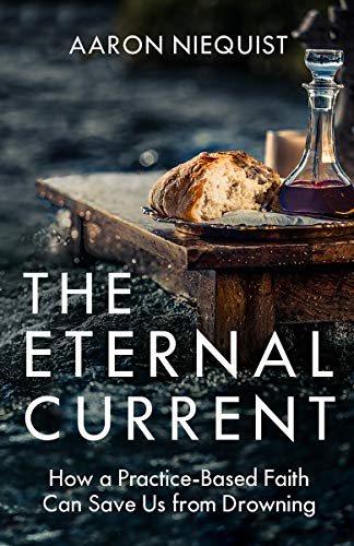 The Eternal Current: How a Practice-Based Faith Can Save Us from Drowning (English Edition)