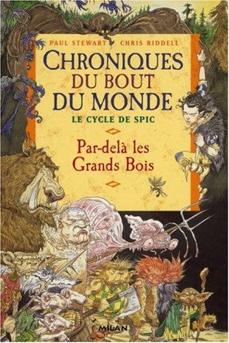 Chroniques du bout du monde - Cycle de Spic, Tome 1 : Par-delà les Grands Bois par Paul Stewart, Chris Riddell
