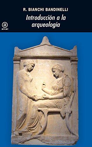 Introducción a la arqueología (Universitaria) por Ranuccio Bianchi Bandinelli