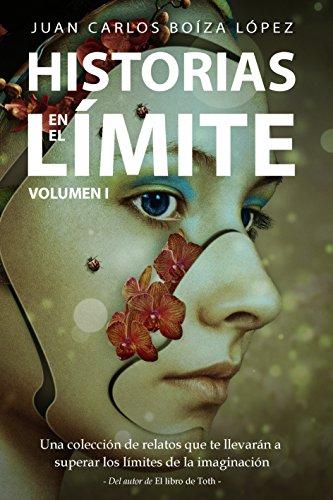 Historias en el Límite (Volumen I): Una colección de relatos que te llevarán a superar los límites de la imaginación