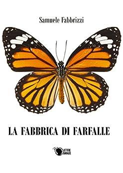 La fabbrica di farfalle di [Samuele Fabbrizzi]
