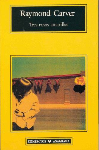 Tres Rosas Amarillas (COMPACTOS nº 153) por Raymond Carver