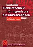 Elektrotechnik für Ingenieure - Klausurenrechnen: Aufgaben mit ausführlichen Lösungen (Viewegs Fachbücher der Technik)