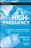 The High Frequency Game Changer: How Automated Trading Strategies Have Revolutionized the Markets (Wiley Trading Series)