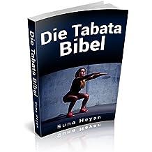 DIE TABATA BIBEL: 4 Minuten Training & der maximale Erfolg: [HIT, High Intensity Training, Intervalltraining, Bodyweight, Bodybuilding, ohne Gerät, HIIT, Tabata, Fitness für Frauen]