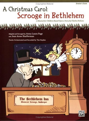 A Christmas Carol -- Scrooge in Bethlehem (A Musical for Children Based Upon a Story by Charles Dickens): Director's Score (Score) (English Edition)