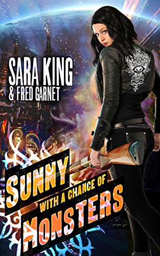 Sunny with a Chance of Monsters: An Urban Fantasy Action Adventure (Sunny Day, Paranormal Badass) (English Edition) par Sara King