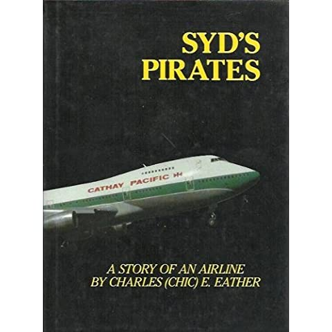 Syd's Pirates - A Story of an Airline: Cathay Pacific Airways by Charles Eather (1985-05-02)