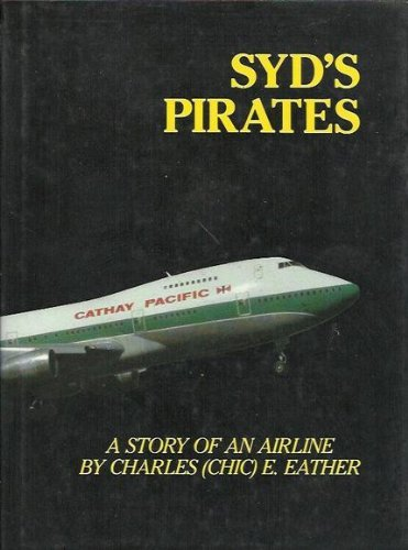 syds-pirates-a-story-of-an-airline-cathay-pacific-airways-by-charles-eather-1985-05-02