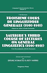 Saussure's Third Course of Lectures on General Linguistics (1910-1911): (F. de Saussure - Troisième Cours de Linguistique Générale         (1910-1911)