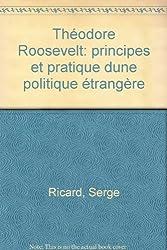 Théodore Roosevelt : principes et pratique d'une politique étrangère