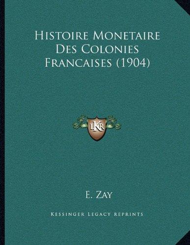 Histoire Monetaire Des Colonies Francaises (1904)