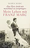 »Das Herz droht mir manchmal zu zerspringen«: Mein Leben mit Franz Marc