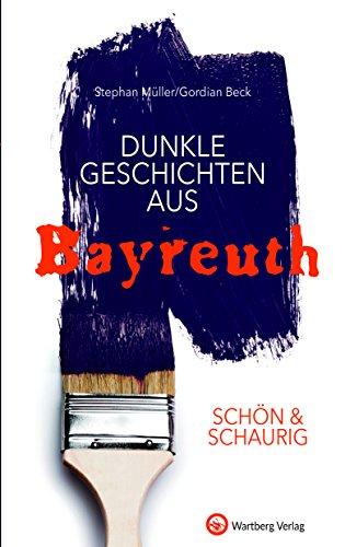SCHÖN & SCHAURIG - Dunkle Geschichten aus Bayreuth (Geschichten und Anekdoten)