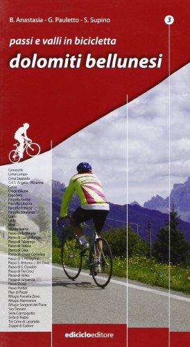 Passi e valli in bicicletta. Dolomiti bellunesi di Bruno Anastasia