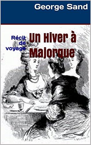 Un Hiver à Majorque: Récit de voyage par George Sand