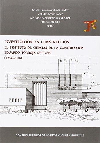 Investigación en construcción: el Instituto de Ciencias de la Construcción Eduardo Torroja del CSIC (1934-2014) por Mª Carmen Andrade Perdrix (ed.)