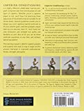 Capoeira Conditioning: How to Build Strength, Agility, and Cardiovascular Fitness Using Capoeira Movements -