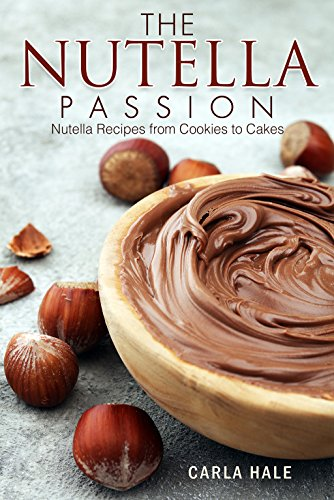 The Nutella Passion: Nutella Recipes from Cookies to Cakes (English Edition) (Jar Candy Big)