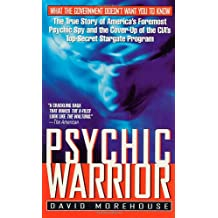 Psychic Warrior: The True Story of America's Foremost Psychic Spy and the Cover-Up of the CIA's Top-Secret Stargate Program: The True Story of the CIA's Paranormal Espionage Program