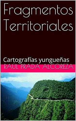 Fragmentos Territoriales: Cartografías yungueñas (Arqueología y genealogía del poder nº 16) por Raúl Prada Alcoreza