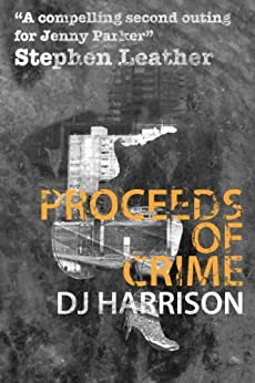 Proceeds of Crime (Jenny Parker Book 2) by [Harrison, D J]