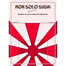 Non Solo Sushi (Cucina Giapponese Vol. 2) (Italian Edition)