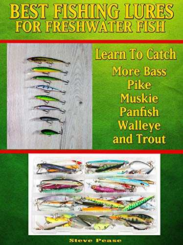 Do You Want To Learn How To Catch More Bass, Pike, Muskie, and Panfish Walleye and Trout: Learn the best lures to use on the water. (English Edition) -