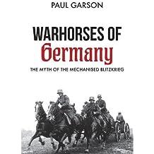Warhorses of Germany: The Myth of the Mechanised Blitzkrieg