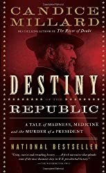 Destiny of the Republic: A Tale of Madness, Medicine and the Murder of a President by Candice Millard (2012-08-02)