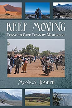 KEEP MOVING: Tokyo to Cape Town by Motorbike (English Edition) von [Joseph, Monica]