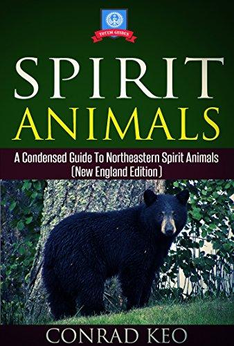 Spirit Animals: A Condensed Guide to Northeastern Spirit Animals (New England Edition) (Totem Guides Book 3) (English Edition) por Conrad Keo