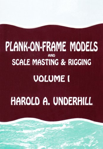Plank-on-frame Models and Scale Masting and Rigging: v. 1: Vol 1