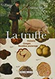 La truffe - Histoire, Usages, Recettes anciennes
