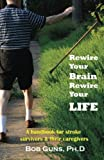 Rewire Your Brain, Rewire Your Life: A Handbook for Stroke Survivors & Their Caregivers