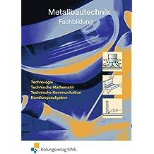 Metallbautechnik: Fachbildung Technologie, Technische Mathematik, Technische Kommunikation, Handlungsaufgaben: Schülerband
