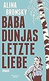 Baba Dunjas letzte Liebe: Roman von Alina Bronsky
