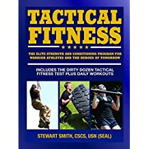 Tactical Fitness: The Elite Strength and Conditioning Program for Warrior Athletes and the Heroes of Tomorrow including Firefighters, Police, Military and Special Forces by Stewart Smith (2014-12-30)