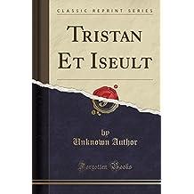 Tristan Et Iseult (Classic Reprint)
