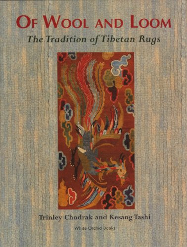 Of Wool and Loom: The Tradition of Tibetan Rugs (White Orchid Books)