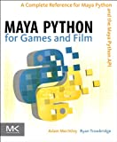 Maya Python for Games and Film: A Complete Reference for Maya Python and the Maya Python...