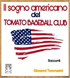 Scarica Libro Il sogno americano del TOMATO BASEBALL CLUB Racconti (PDF,EPUB,MOBI) Online Italiano Gratis
