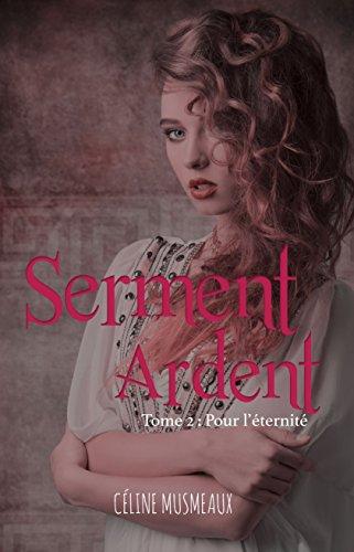 Serment Ardent: 2- Pour l'éternité par Céline Musmeaux