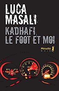 Kadhafi, le foot et moi par Luca Masali