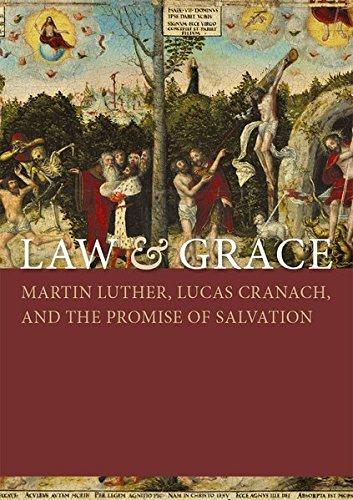 Law & Grace: Martin Luther, Lucas Cranach, and the Promise of Salvation