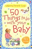 50 Things to Do with Your Baby: 12 Months + (Usborne Parents' Cards) (Activity Cards)