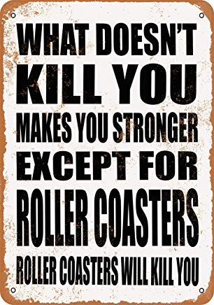 Iron Painting Signs Home Decor 8 X 12 Metal Sign What Doesn't Kill You Makes You Stronger. Except for Roller Coasters. Roller Coasters Will Kill You. Vintage Look - Pub Coaster Set