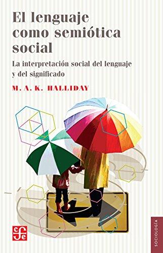 EL LENGUAJE COMO SEMIÓTICA SOCIAL La interpretación social del lenguaje  y del significado (Sociologa)