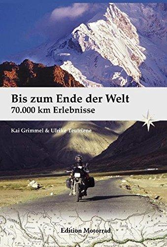 Bis zum Ende der Welt: 70.000 Kilometer Erlebnisse